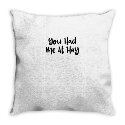 You Had Me At Hay Throw Pillow Designed By Thebestisback