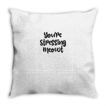 You're Stressing Meowt Throw Pillow Designed By Thebestisback