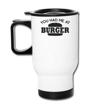 Had Me At Burger Travel Mug Designed By Farrel T-shirt