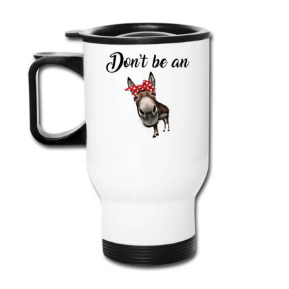Don't Be An Travel Mug Designed By Hoainv