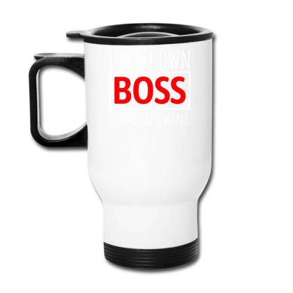 I'm My Own Boss Travel Mug Designed By Farrel T-shirt