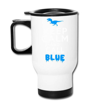 Keep Calm And Call Blue Funny Dinosaurs Travel Mug Designed By Farrel T-shirt