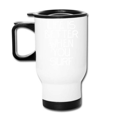 Life Is Better When You Surf Funny Travel Mug Designed By Farrel T-shirt