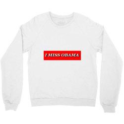 I MISS OBAMA Crewneck Sweatshirt | Artistshot