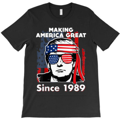 Making America Great Since 1989 T-shirt Designed By Kakashop