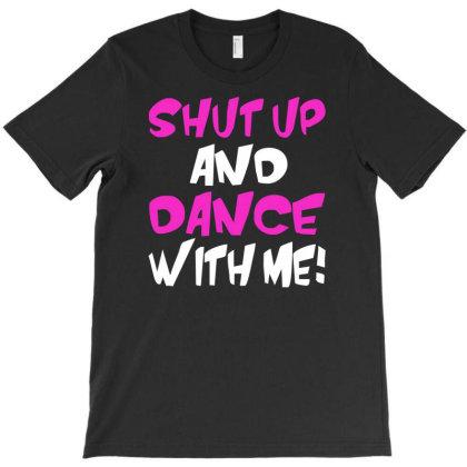 Shut Up Dance With Me T-shirt Designed By Fanshirt