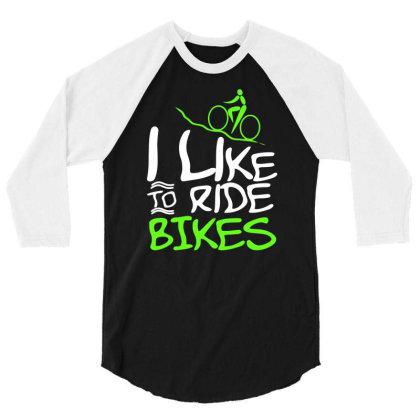 I Like To Ride Bikes 3/4 Sleeve Shirt Designed By Farrel T-shirt