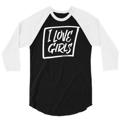 I Love Girls 3/4 Sleeve Shirt Designed By Farrel T-shirt