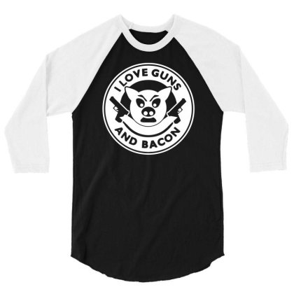 I Love Guns And Bacon 3/4 Sleeve Shirt Designed By Farrel T-shirt