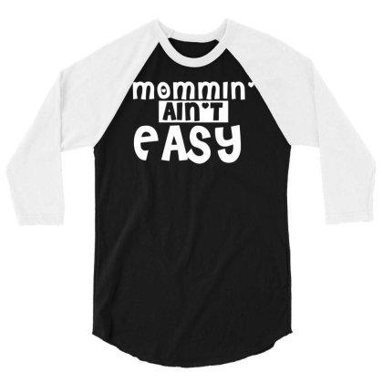 Mommin' Ain't Easy 3/4 Sleeve Shirt Designed By Farrel T-shirt