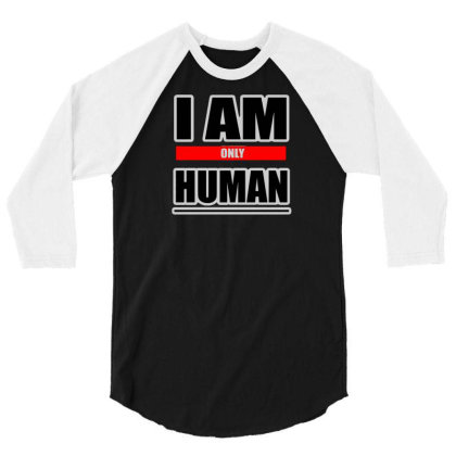 I Am Only Human 3/4 Sleeve Shirt Designed By Ika