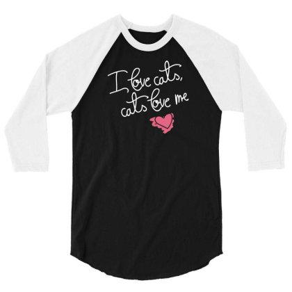 I Love Cats, Cats Love Me 3/4 Sleeve Shirt Designed By Ika