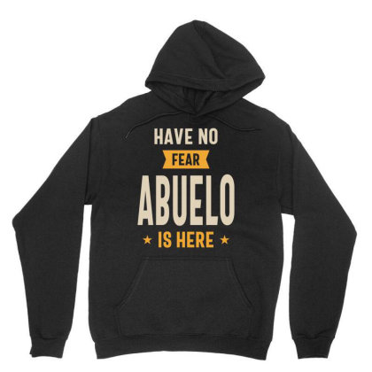 Have No Fear Abuelo Is Here Grandpa Funny Gift Unisex Hoodie Designed By Cidolopez
