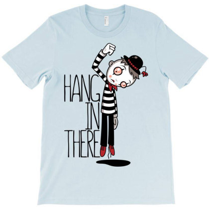 Hang In There Mime T-shirt Designed By Fizzgig
