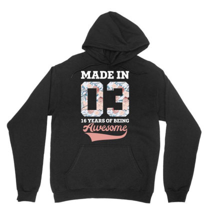 Made In 03 16 Years Of Being Awesome For Dark Unisex Hoodie Designed By Gurkan