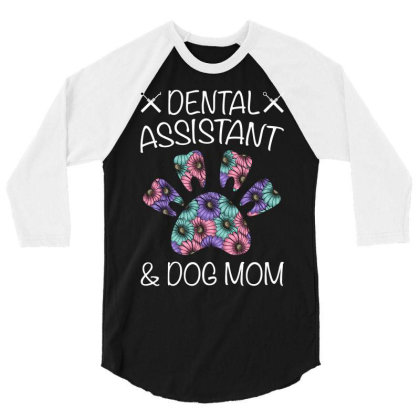 Dental Assistant And Dog Mom For Dark 3/4 Sleeve Shirt Designed By Gurkan