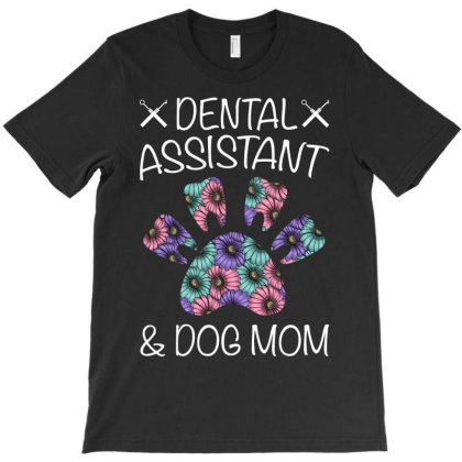 Dental Assistant And Dog Mom For Dark T-shirt Designed By Gurkan
