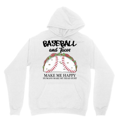Baseball And Tacos Make Me Happy Humans Make My Head Hurt For Light Unisex Hoodie Designed By Gurkan