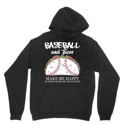 Baseball And Tacos Make Me Happy Humans Make My Head Hurt For Dark Unisex Hoodie Designed By Gurkan