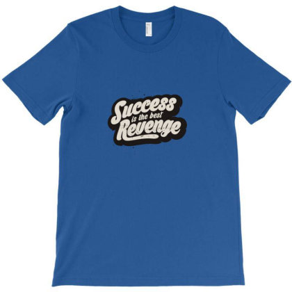 Success Is The Best Revenge T-shirt Designed By Asatya
