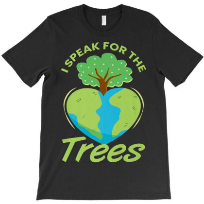 I Speak For The Trees Earth Day Every 2020 T-shirt Designed By Kakashop