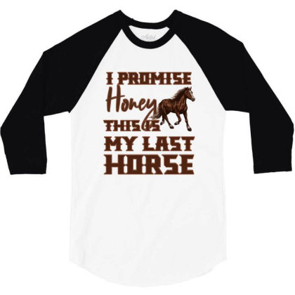 I Promise Honey This Is My Last Horse 3/4 Sleeve Shirt Designed By Bettercallsaul