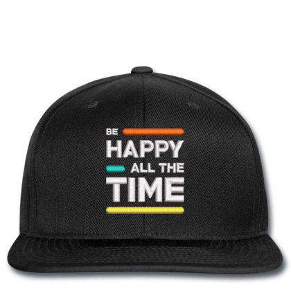 Be Happy Time Embroidered Hat Snapback Designed By Madhatter