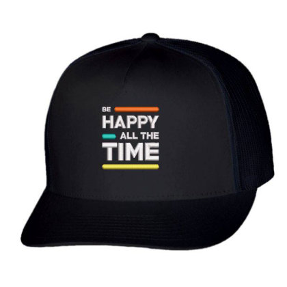 Be Happy Time Embroidered Hat Trucker Cap Designed By Madhatter