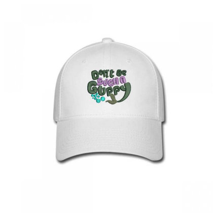 Don't Be Such A Guppy Embroidered Hat Baseball Cap Designed By Madhatter
