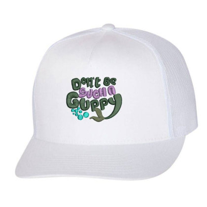 Don't Be Such A Guppy Embroidered Hat Trucker Cap Designed By Madhatter