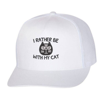 I Rather Be With Hy Cat Embroidered Hat Trucker Cap Designed By Madhatter