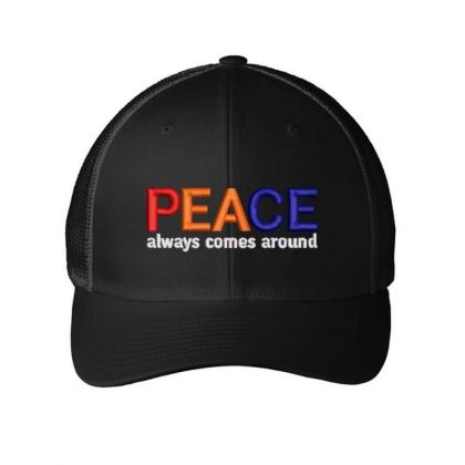 Peace Always Comes Around Embroidered Hat Embroidered Mesh Cap Designed By Madhatter