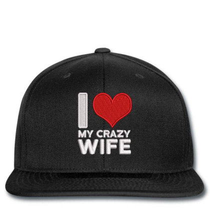 My Crazy Wife Embroidered Hat Snapback Designed By Madhatter