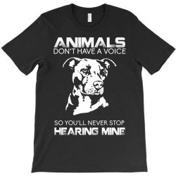 animals don't have a voice so you'll never stop hearing mine bulldog T-Shirt | Artistshot