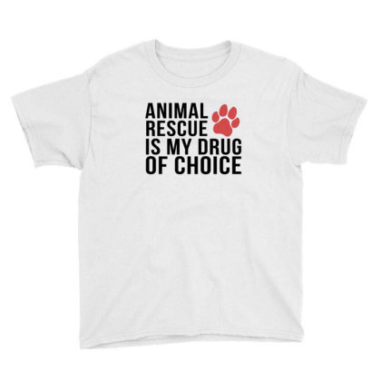 Animal Rescue Is My Drug Of Choice Youth Tee Designed By Hoainv