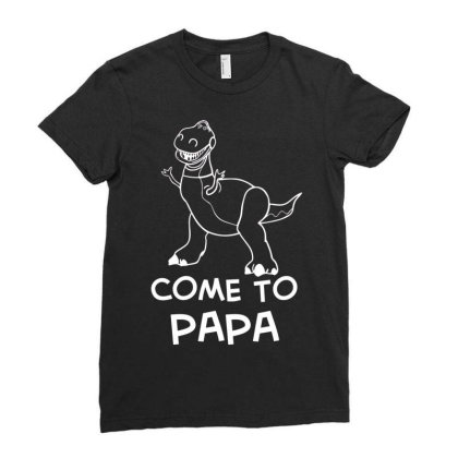 Rex Toy Story Come To Papa Quote Ladies Fitted T-shirt Designed By Cuser3143