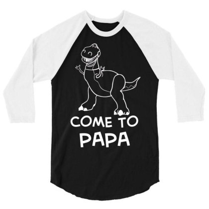 Rex Toy Story Come To Papa Quote 3/4 Sleeve Shirt Designed By Cuser3143