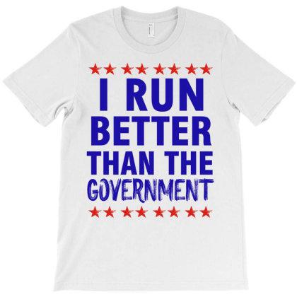 I Run Better Than Government T-shirt Designed By Cogentprint