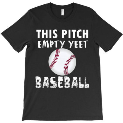 This Pitch Empty, Yeet - Baseball T-shirt Designed By Cogentprint