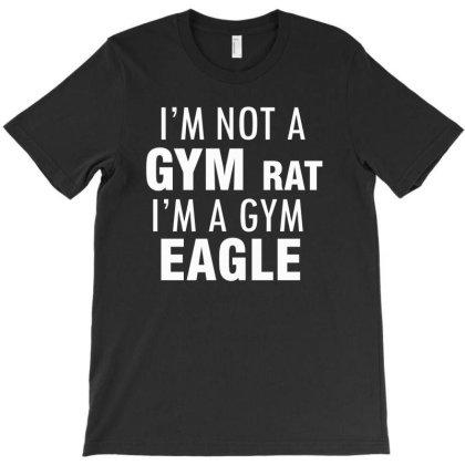 I'm Not A Gym Rat I'm A Gym Eagle T-shirt Designed By Cogentprint
