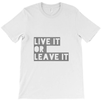 Live It Or Leave It T-shirt Designed By Narkedesigns
