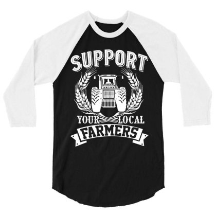 Support Your Local Farmers 3/4 Sleeve Shirt Designed By Hoainv