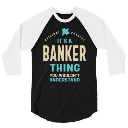 Banker Work Job Title Gift 3/4 Sleeve Shirt Designed By Cidolopez