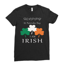 Happy St Patrick Day  I Am Irish Ladies Fitted T-shirt Designed By Elegance99