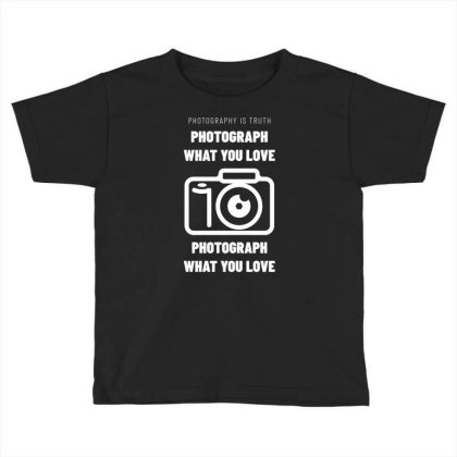 Photograph What You Love Toddler T-shirt Designed By Ika