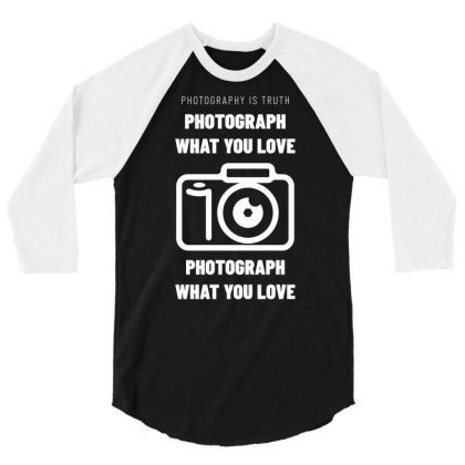 Photograph What You Love 3/4 Sleeve Shirt Designed By Ika