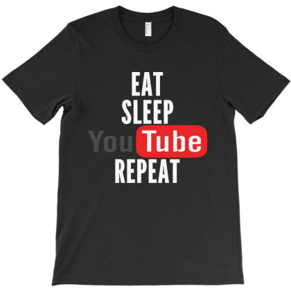 Eat Sleep Youtube And Repeat Quotes T-shirt Designed By Honey Shop