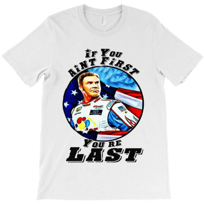 If You Aint First, Youre Last T-shirt Designed By Honey Shop