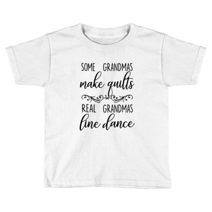Some Grandmas Make Quilts Real Gramdmas Line Dance Toddler T-shirt Designed By Hoainv