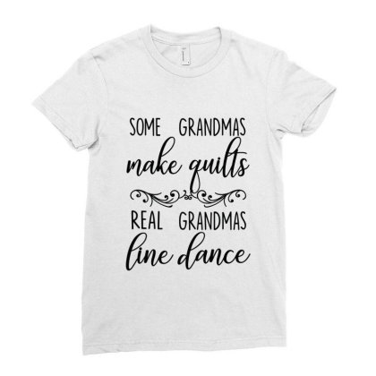 Some Grandmas Make Quilts Real Gramdmas Line Dance Ladies Fitted T-shirt Designed By Hoainv